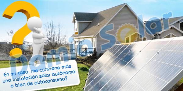 ¿Me conviene más una instalación solar autónoma o bien de autoconsumo?
